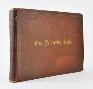A Description of Locomotives Manufactured by The Grant Locomotive Works of Patterson, N.J. [cover title: Grant Locomotive Works].